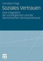 Soziales Vertrauen: Eine Integration Der Soziologischen Und Der Ökonomischen Vertrauenstheorie