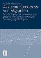 Akkulturationsstress Von Migranten: Berufsbiographische Akzeptanzerfahrungen Und Angewandte Bewältigungsstrategien - Nkechi Madubuko
