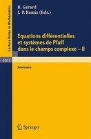 Equations Differentielles et Systemes de Pfaff dans le Champs Complexe II: Seminaire