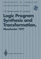 Logic Program Synthesis and Transformation: Proceedings of LOPSTR 91, International Workshop on Logic Program Synthesis and Transf