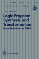 Logic Program Synthesis and Transformation: Proceedings of LOPSTR 93, International Workshop on Logic Program Synthesis and Transf