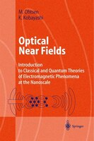 Optical Near Fields: Introduction to Classical and Quantum Theories of Electromagnetic Phenomena at the Nanoscale