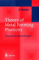 Theory Of Metal Forming Plasticity: Classical And Advanced Topics