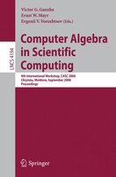 Computer Algebra in Scientific Computing: 9th International Workshop, CASC 2006, Chisinau, Moldova, September 11-15, 2006, Proceed
