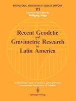 Recent Geodetic and Gravimetric Research in Latin America: Symposium No. 111, Vienna, Austria, August 13, 1991
