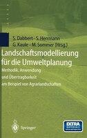Landschaftsmodellierung für die Umweltplanung: Methodik, Anwendung und Übertragbarkeit am Beispiel von Agrarlandschaften