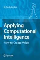 Applying Computational Intelligence: How to Create Value