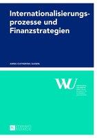 Internationalisierungsprozesse und Finanzstrategien: Ansaetze und empirische Analysen