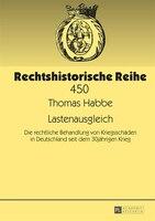 Lastenausgleich: Die rechtliche Behandlung von Kriegsschaeden in Deutschland seit dem 30jaehrigen Krieg