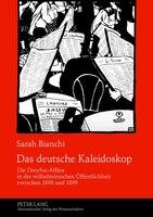 Das deutsche Kaleidoskop: Die Dreyfus-Affaere in der wilhelminischen Oeffentlichkeit zwischen 1898 und 1899