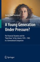 A Young Generation Under Pressure?: The Financial Situation and the Rush Hour of the Cohorts 1970 - 1985 in a Generational Compari