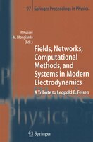 Fields, Networks, Computational Methods, and Systems in Modern Electrodynamics: A Tribute to Leopold B. Felsen
