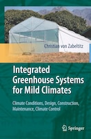 Integrated Greenhouse Systems for Mild Climates: Climate Conditions, Design, Construction, Maintenance, Climate Control