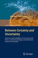 Between Certainty and Uncertainty: Statistics and Probability in Five Units With Notes on Historical Origins and Illustrative Nume
