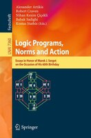 Logic Programs, Norms and Action: Essays in Honor of Marek J. Sergot on the Occasion of His 60th Birthday