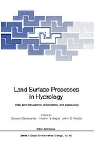Land Surface Processes in Hydrology: Trials and Tribulations of Modeling and Measuring