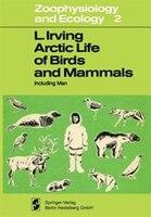 Arctic Life of Birds and Mammals: Including Man