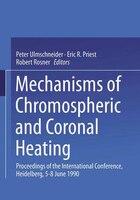 Mechanisms of Chromospheric and Coronal Heating: Proceedings of the International Conference, Heidelberg, 5-8 June 1990