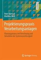 Projektierungspraxis Verarbeitungsanlagen: Planungsprozess mit Berechnung und Simulation der Systemzuverlässigkeit