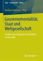 Gouvernementalität, Staat und Weltgesellschaft: Studien zum Regieren im Anschluss an Foucault