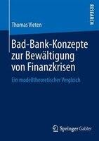 Bad-bank-konzepte Zur Bewältigung Von Finanzkrisen: Ein Modelltheoretischer Vergleich