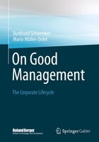 On Good Management: The Corporate Lifecycle: An essay and interviews with Franz Fehrenbach, Jürgen Hambrecht, Wolfgang