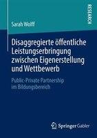 Disaggregierte öffentliche Leistungserbringung zwischen Eigenerstellung und Wettbewerb: Public-Private Partnership im