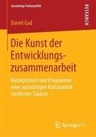Die Kunst der Entwicklungszusammenarbeit: Konzeptionen und Programme einer auswärtigen Kulturpolitik nordischer Staaten
