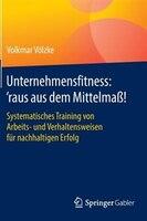 Unternehmensfitness:  'raus Aus Dem Mittelmaß!: Systematisches Training Von Arbeits- Und Verhaltensweisen Für