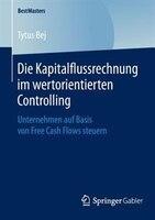 Die Kapitalflussrechnung im wertorientierten Controlling: Unternehmen auf Basis von Free Cash Flows steuern