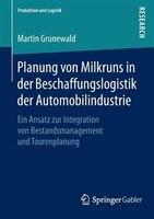 Planung Von Milkruns In Der Beschaffungslogistik Der Automobilindustrie: Ein Ansatz Zur Integration Von Bestandsmanagement Und Tou