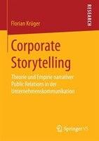 Corporate Storytelling: Theorie und Empirie narrativer Public Relations in der Unternehmenskommunikation