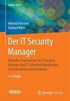 Der IT Security Manager: Aktuelles Praxiswissen für IT Security Manager und IT-Sicherheitsbeauftragte in Unternehmen und Beh