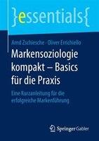 Markensoziologie Kompakt - Basics Für Die Praxis: Eine Kurzanleitung Für Die Erfolgreiche Markenführung