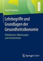 Lehrbegriffe und Grundlagen der Gesundheitsökonomie: Definitionen, Abkürzungen und Gesetzestexte