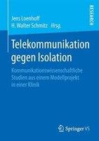 Telekommunikation gegen Isolation: Kommunikationswissenschaftliche Studien aus einem Modellprojekt in einer Klinik