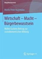 Wirtschaft - Macht - Bürgerbewusstsein: Walter Euckens Beitrag Zur Sozioökonomischen Bildung