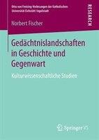 Gedächtnislandschaften In Geschichte Und Gegenwart: Kulturwissenschaftliche Studien