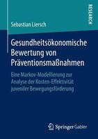 Gesundheitsökonomische Bewertung Von Präventionsmaßnahmen: Eine Markov-modellierung Zur Analyse Der
