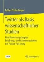 Twitter Als Basis Wissenschaftlicher Studien: Eine Bewertung Gsngiger Erhebungs- Und Analysemethoden Der Twitter-forschung