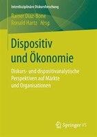 Dispositiv Und Ökonomie: Dispositivanalytische Perspektiven Auf Märkte Und Organisationen