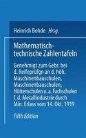 Mathematisch-technische Zahlentafeln: Genehmigt Zum Gebrauch Bei Den Reifeprüfungen An Den Höheren Masehinenbauschulen,