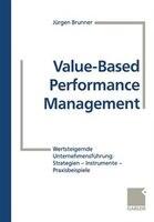 Value-Based Performance Management: Wertsteigernde Unternehmensführung: Strategien - Instrumente - Praxisbeispiele