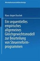 Ein sequentielles empirisches allgemeines Gleichgewichtsmodell zur Beurteilung von Steuerreformprogrammen