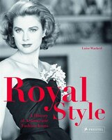 Royal Style: A History of Aristocratic Fasion Icons