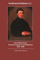 Ferdinand Verbiest (1623-1688): Jesuit Missionary, Scientist, Engineer And Diplomat