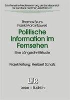 Politische Information im Fernsehen: Eine Längsschnittstudie zur Veränderung der Politikvermittlung in Nachrichten und