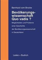Bevölkerungswissenschaft - Quo vadis?: Möglichkeiten und Probleme einer Geschichte der Bevölkerungswissenschaft in