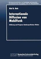 Internationale Diffusion von Mobilfunk: Erklärung und Prognose länderspezifischer Effekte