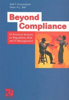 Beyond Compliance: 10 Practical Actions on Regulation, Risk and IT Management - Ralf-T. Grünendahl
